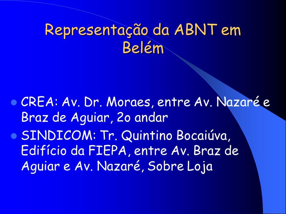 Representação da ABNT em Belém CREA: Av. Dr. Moraes, entre Av. Nazaré e Braz de Aguiar, 2o andar SINDICOM: Tr. Quintino Bocaiúva, Edifício da FIEPA, e