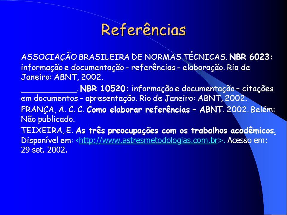 Referências ASSOCIAÇÃO BRASILEIRA DE NORMAS TÉCNICAS. NBR 6023: informação e documentação - referências - elaboração. Rio de Janeiro: ABNT, 2002. ____