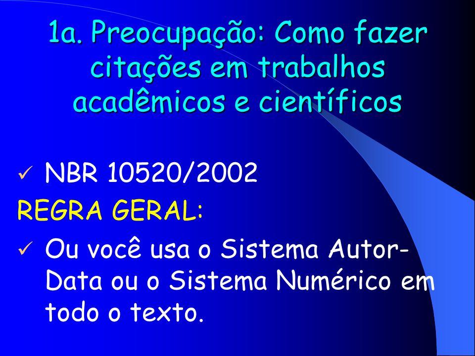 1a. Preocupação: Como fazer citações em trabalhos acadêmicos e científicos NBR 10520/2002 REGRA GERAL: Ou você usa o Sistema Autor- Data ou o Sistema