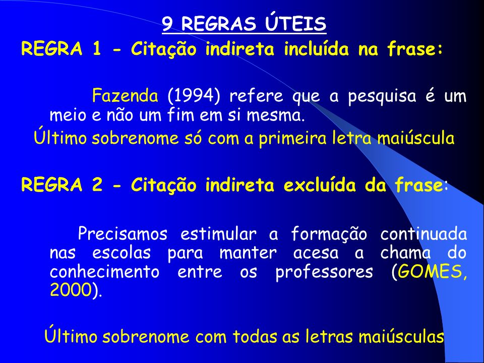 9 REGRAS ÚTEIS REGRA 1 - Citação indireta incluída na frase: Fazenda (1994) refere que a pesquisa é um meio e não um fim em si mesma. Último sobrenome