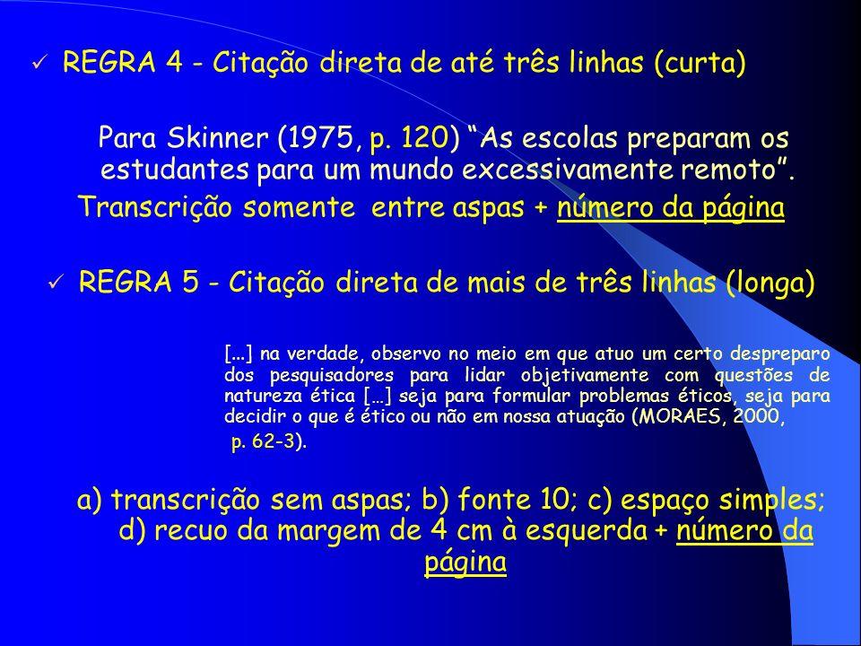 REGRA 4 - Citação direta de até três linhas (curta) Para Skinner (1975, p. 120) As escolas preparam os estudantes para um mundo excessivamente remoto.