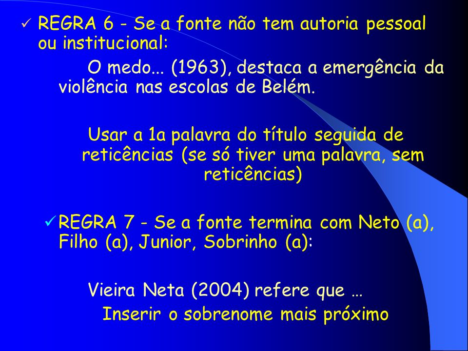 REGRA 6 - Se a fonte não tem autoria pessoal ou institucional: O medo... (1963), destaca a emergência da violência nas escolas de Belém. Usar a 1a pal