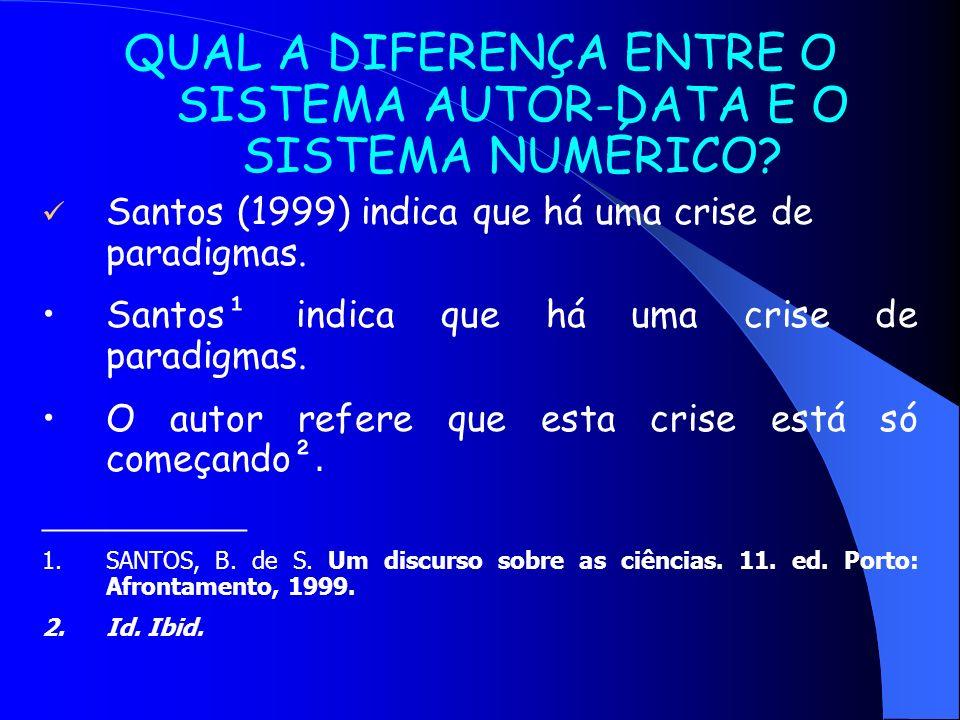 QUAL A DIFERENÇA ENTRE O SISTEMA AUTOR-DATA E O SISTEMA NUMÉRICO? Santos (1999) indica que há uma crise de paradigmas. Santos¹ indica que há uma crise