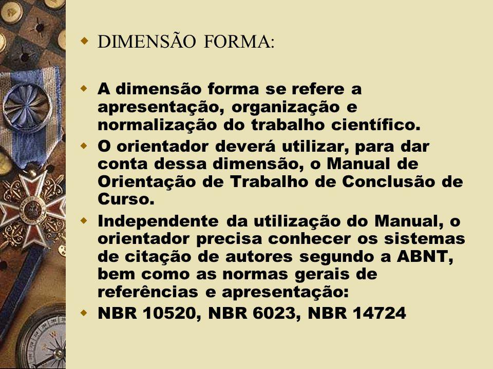 DIMENSÃO FORMA: A dimensão forma se refere a apresentação, organização e normalização do trabalho científico. O orientador deverá utilizar, para dar c
