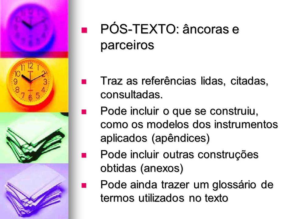 PÓS-TEXTO: âncoras e parceiros PÓS-TEXTO: âncoras e parceiros Traz as referências lidas, citadas, consultadas.