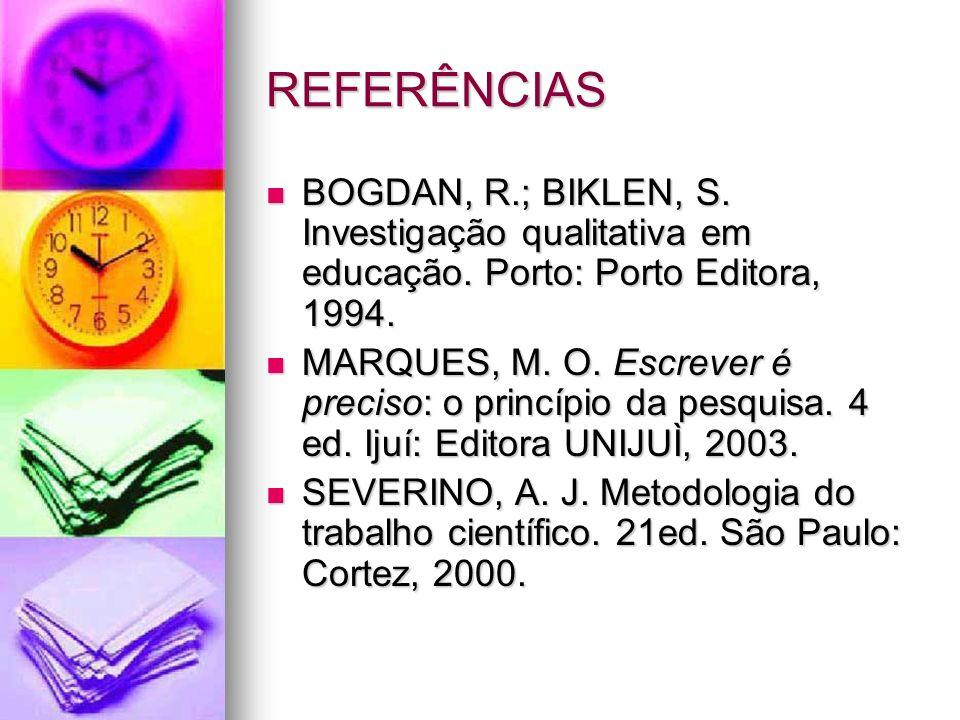 REFERÊNCIAS BOGDAN, R.; BIKLEN, S. Investigação qualitativa em educação.