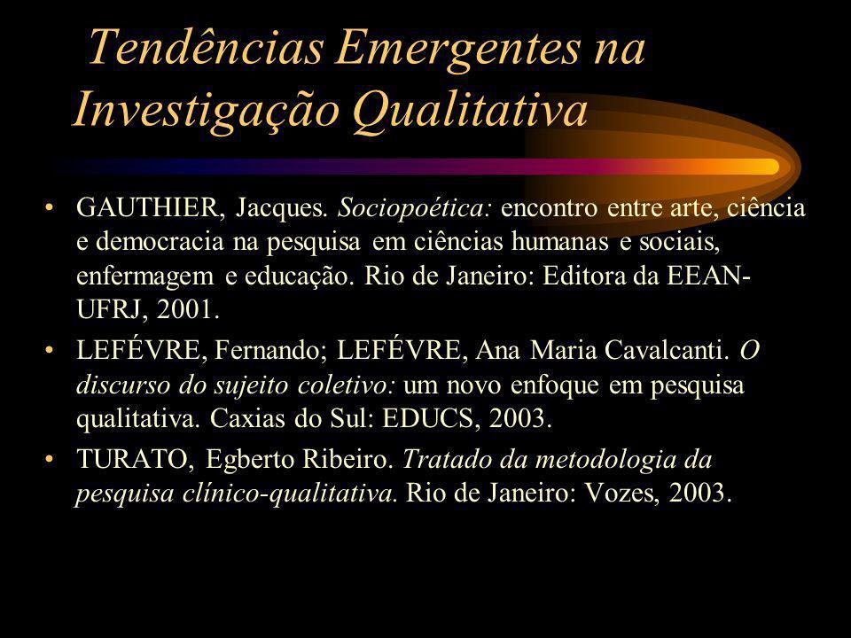 Tendências Emergentes na Investigação Qualitativa GAUTHIER, Jacques. Sociopoética: encontro entre arte, ciência e democracia na pesquisa em ciências h