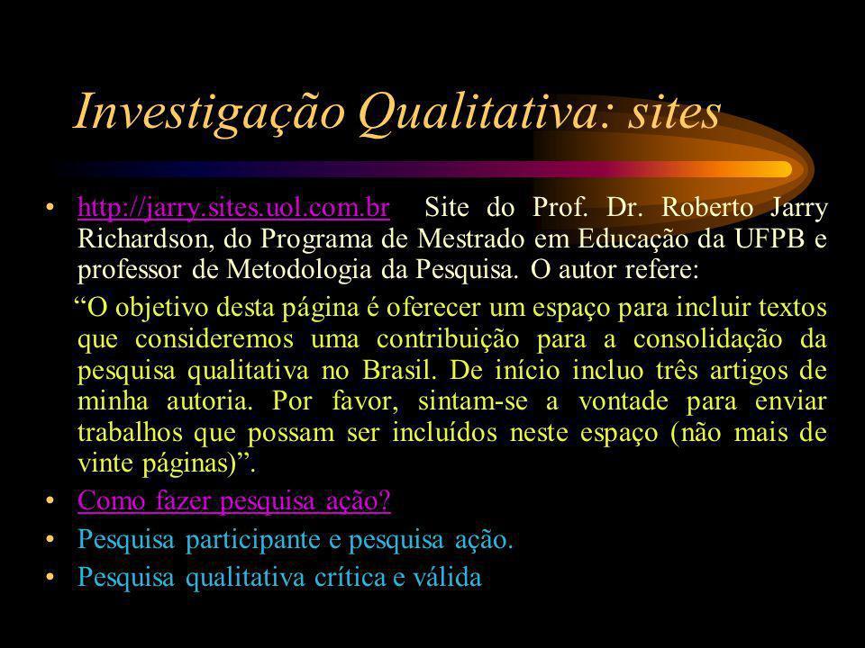 Investigação Qualitativa: sites http://jarry.sites.uol.com.br Site do Prof. Dr. Roberto Jarry Richardson, do Programa de Mestrado em Educação da UFPB