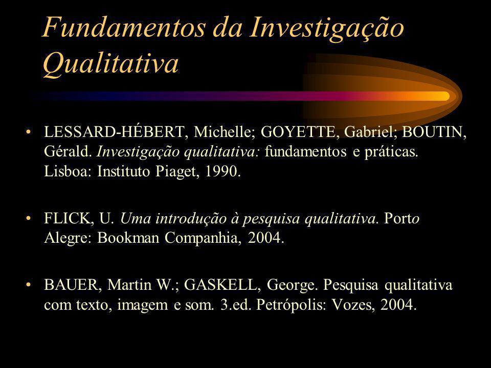 Fundamentos da Investigação Qualitativa LESSARD-HÉBERT, Michelle; GOYETTE, Gabriel; BOUTIN, Gérald. Investigação qualitativa: fundamentos e práticas.