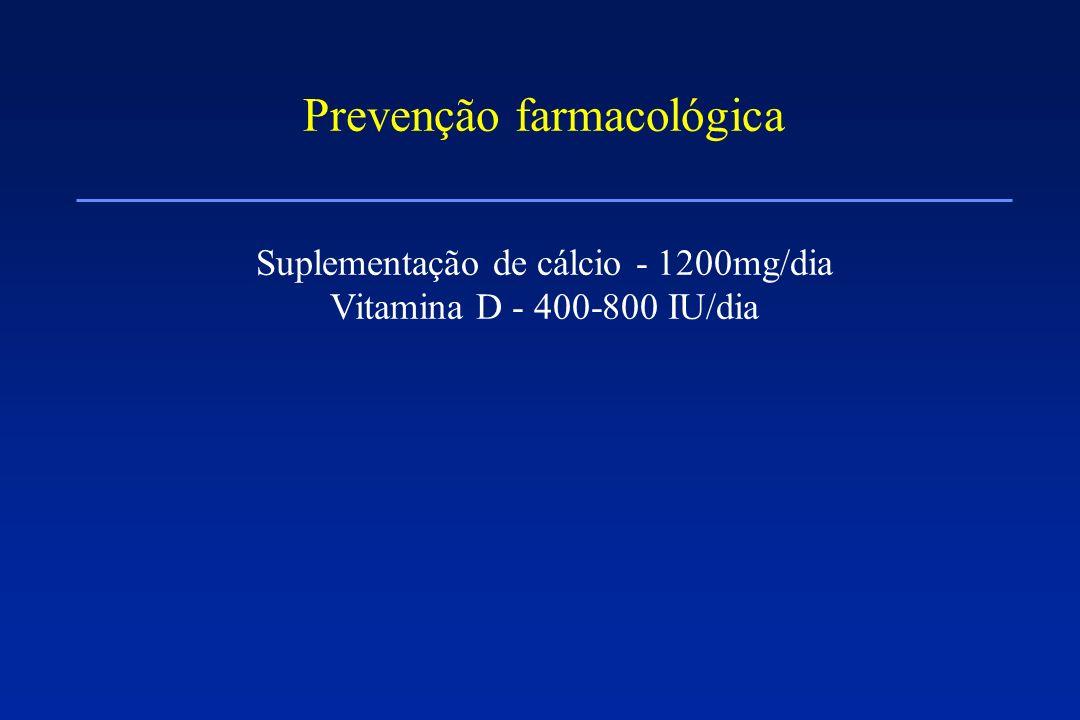 Prevenção farmacológica Suplementação de cálcio - 1200mg/dia Vitamina D - 400-800 IU/dia