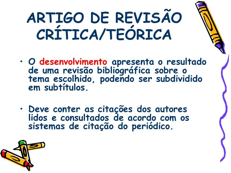ARTIGO DE REVISÃO CRÍTICA/TEÓRICA O desenvolvimento apresenta o resultado de uma revisão bibliográfica sobre o tema escolhido, podendo ser subdividido