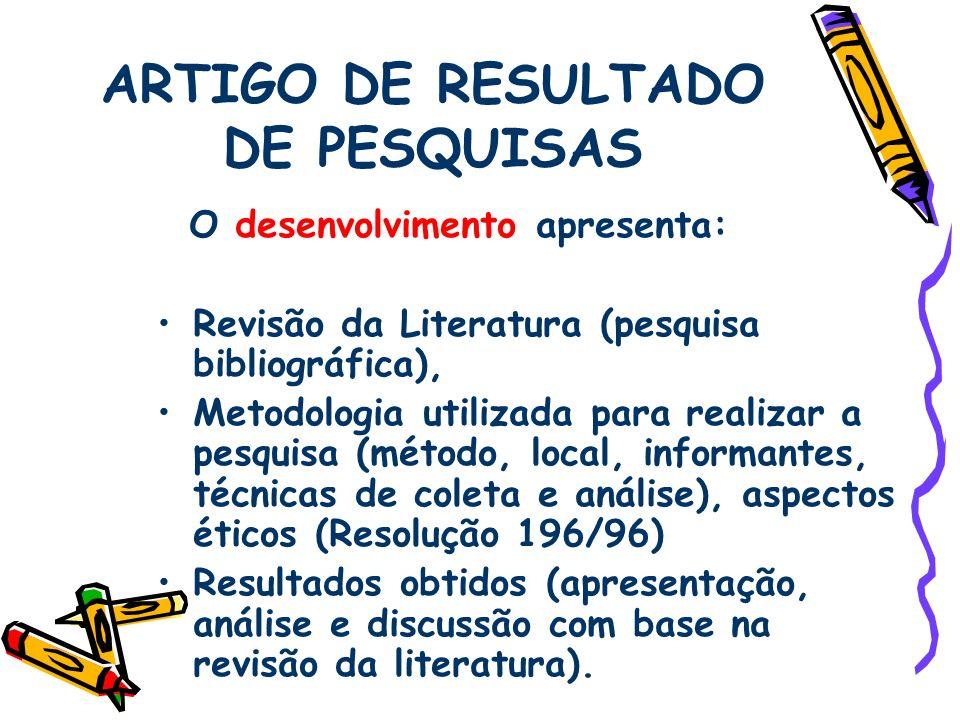 ARTIGO DE RESULTADO DE PESQUISAS O desenvolvimento apresenta: Revisão da Literatura (pesquisa bibliográfica), Metodologia utilizada para realizar a pe