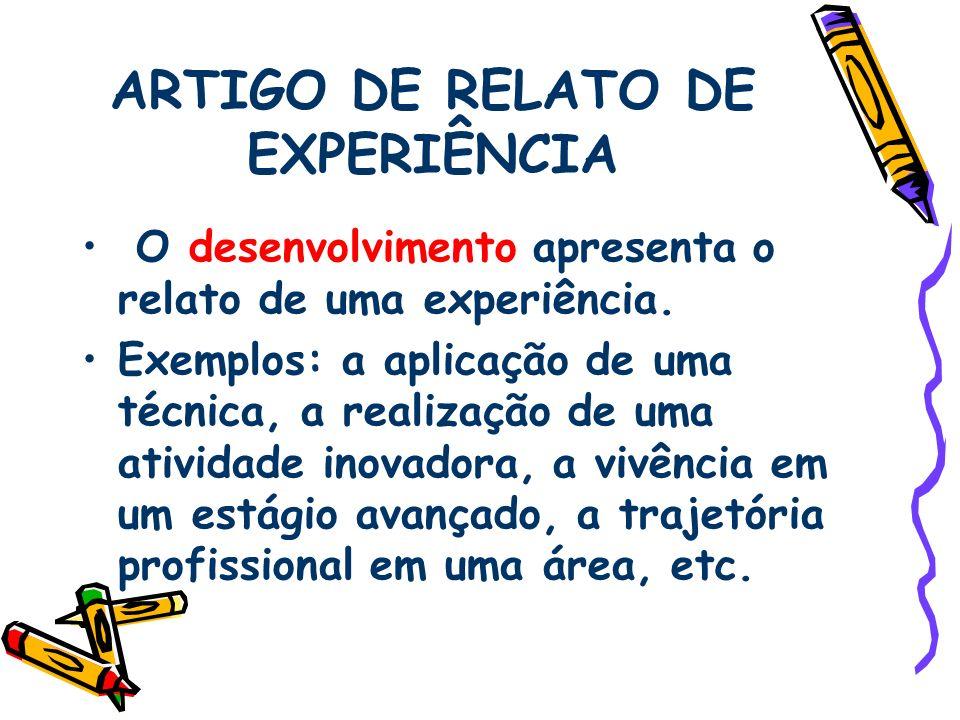 ARTIGO DE RELATO DE EXPERIÊNCIA O desenvolvimento apresenta o relato de uma experiência. Exemplos: a aplicação de uma técnica, a realização de uma ati