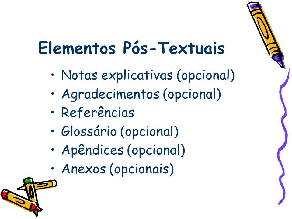 Elementos Pós-Textuais Notas explicativas (opcional) Agradecimentos (opcional) Referências Glossário (opcional) Apêndices (opcional) Anexos (opcionais