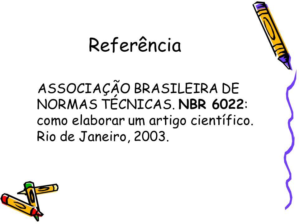 Referência ASSOCIAÇÃO BRASILEIRA DE NORMAS TÉCNICAS. NBR 6022: como elaborar um artigo científico. Rio de Janeiro, 2003.