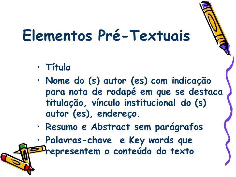 Elementos Pré-Textuais Título Nome do (s) autor (es) com indicação para nota de rodapé em que se destaca titulação, vínculo institucional do (s) autor