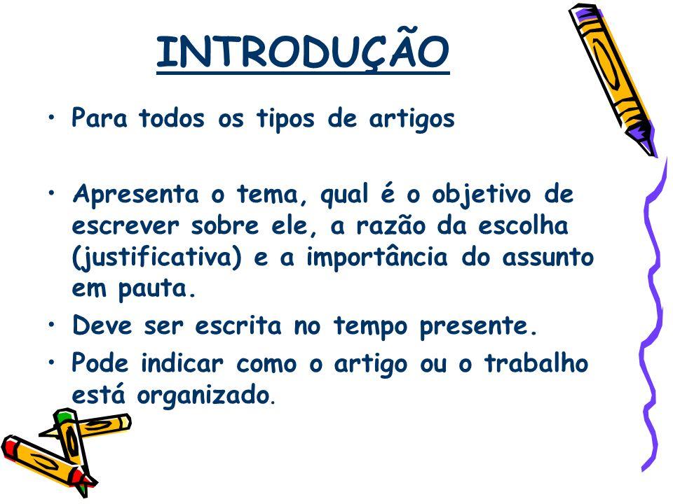 ARTIGO DE REVISÃO CRÍTICA/TEÓRICA O desenvolvimento apresenta o resultado de uma revisão bibliográfica sobre o tema escolhido, podendo ser subdividido em subtítulos.