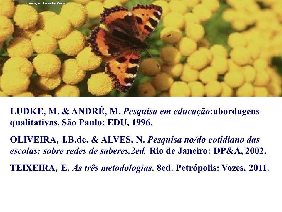LUDKE, M. & ANDRÉ, M. Pesquisa em educação:abordagens qualitativas. São Paulo: EDU, 1996. OLIVEIRA, I.B.de. & ALVES, N. Pesquisa no/do cotidiano das e