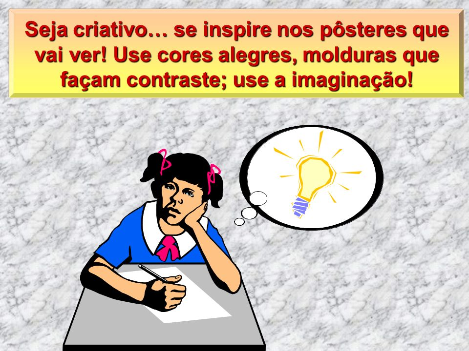Seja criativo… se inspire nos pôsteres que vai ver.