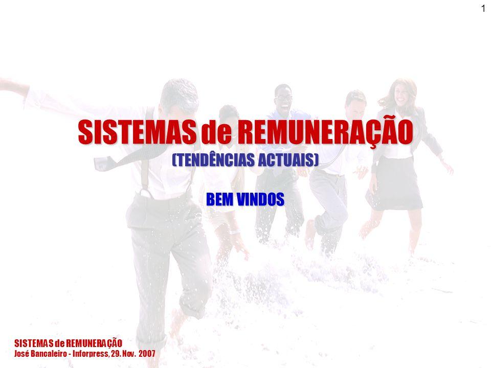 SISTEMAS de REMUNERAÇÃO José Bancaleiro - Inforpress, 29. Nov. 2007 1 SISTEMAS de REMUNERAÇÃO (TENDÊNCIAS ACTUAIS) BEM VINDOS