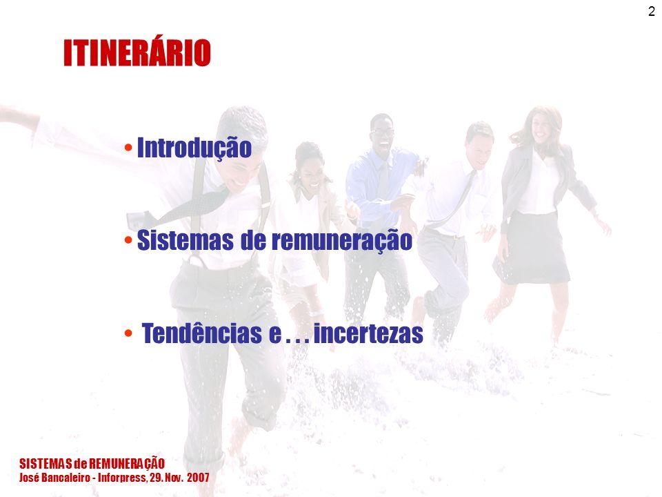 SISTEMAS de REMUNERAÇÃO José Bancaleiro - Inforpress, 29. Nov. 2007 2 ITINERÁRIO Introdução Sistemas de remuneração Tendências e... incertezas