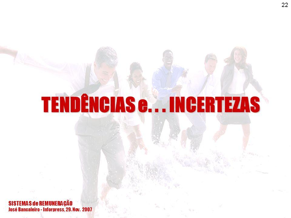 SISTEMAS de REMUNERAÇÃO José Bancaleiro - Inforpress, 29. Nov. 2007 22 TENDÊNCIAS e... INCERTEZAS