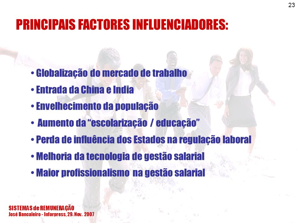SISTEMAS de REMUNERAÇÃO José Bancaleiro - Inforpress, 29. Nov. 2007 23 PRINCIPAIS FACTORES INFLUENCIADORES: Globalização do mercado de trabalho Entrad