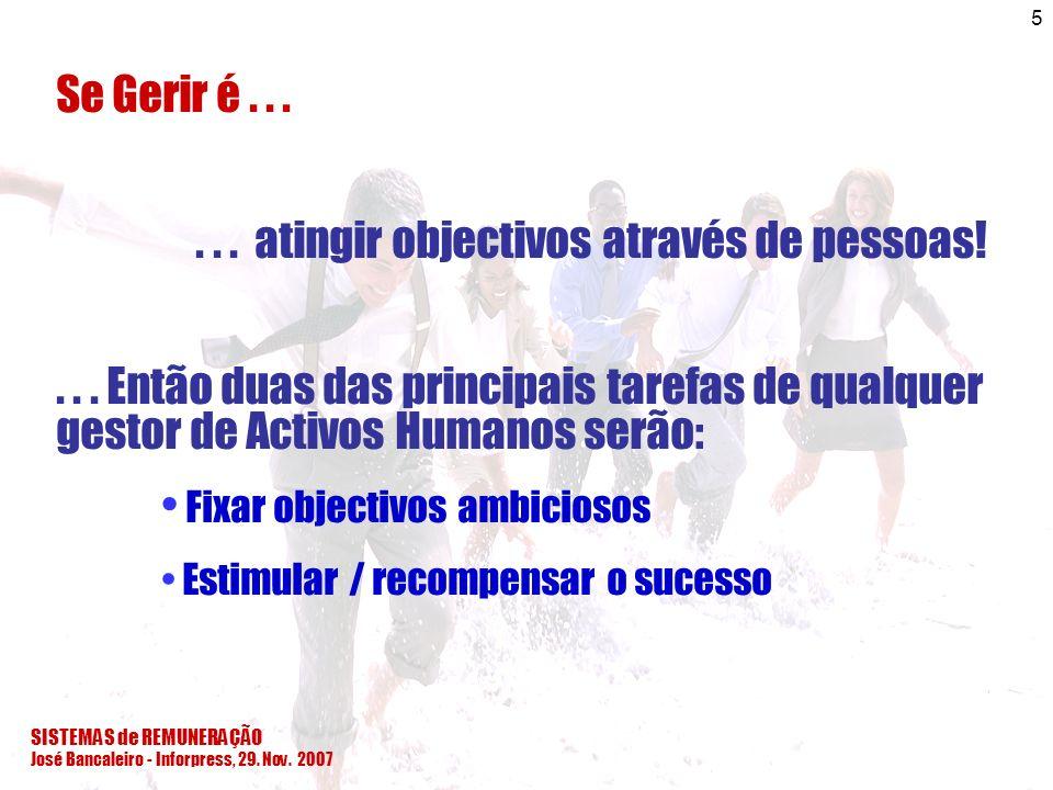 SISTEMAS de REMUNERAÇÃO José Bancaleiro - Inforpress, 29. Nov. 2007 5 Se Gerir é...... atingir objectivos através de pessoas!... Então duas das princi