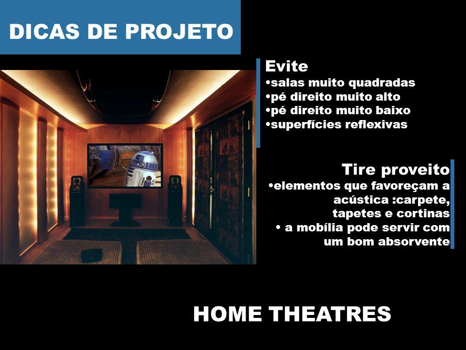 HOME THEATRES DICAS DE PROJETO Evite salas muito quadradas pé direito muito alto pé direito muito baixo superfícies reflexivas Tire proveito elementos