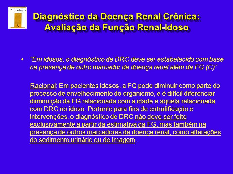 Diagnóstico da Doença Renal Crônica: Avaliação da Função Renal-Idoso Em idosos, o diagnóstico de DRC deve ser estabelecido com base na presença de out