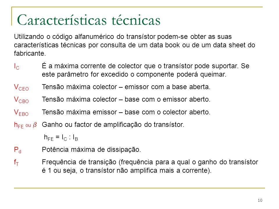 10 Características técnicas Utilizando o código alfanumérico do transístor podem-se obter as suas características técnicas por consulta de um data boo