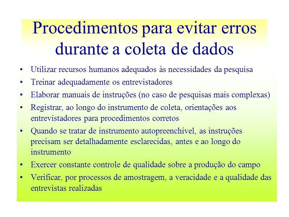 Procedimentos para evitar erros durante a coleta de dados Utilizar recursos humanos adequados às necessidades da pesquisa Treinar adequadamente os ent