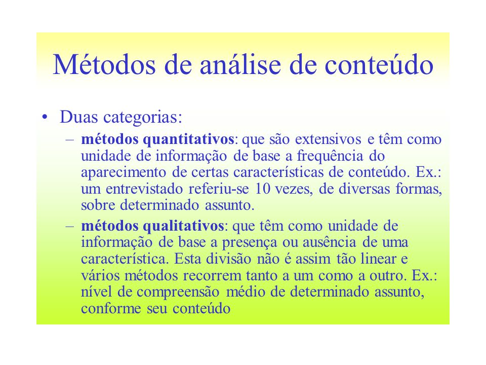 Métodos de análise de conteúdo Duas categorias: –métodos quantitativos: que são extensivos e têm como unidade de informação de base a frequência do ap