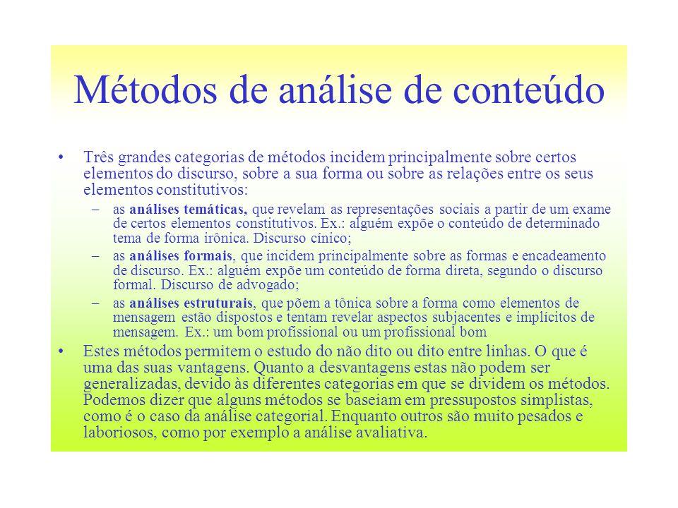Métodos de análise de conteúdo Três grandes categorias de métodos incidem principalmente sobre certos elementos do discurso, sobre a sua forma ou sobr