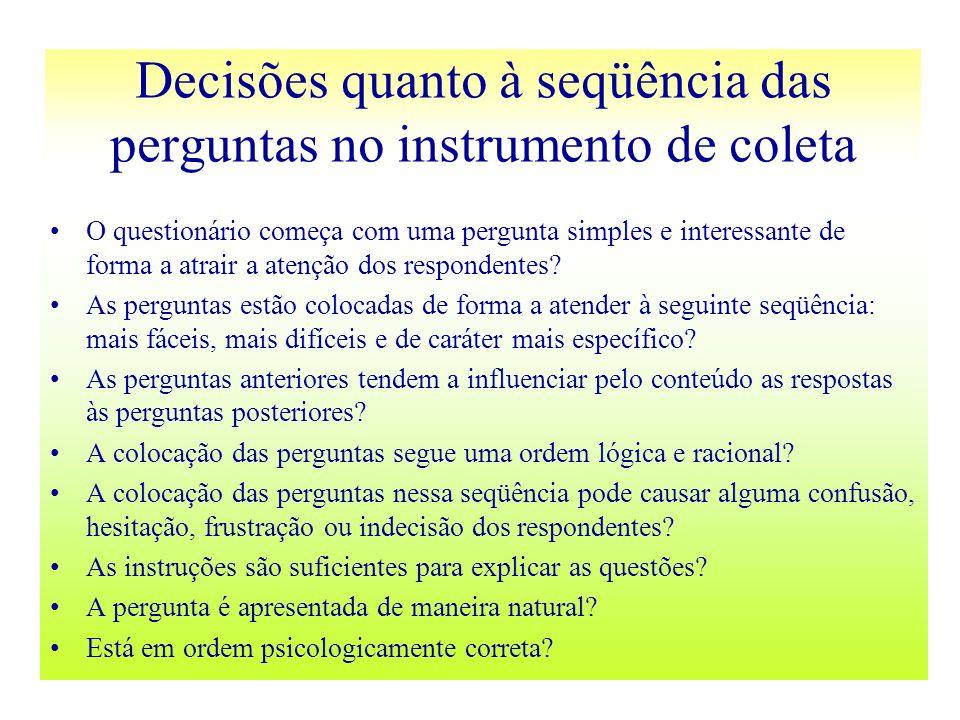 Decisões quanto à seqüência das perguntas no instrumento de coleta O questionário começa com uma pergunta simples e interessante de forma a atrair a a
