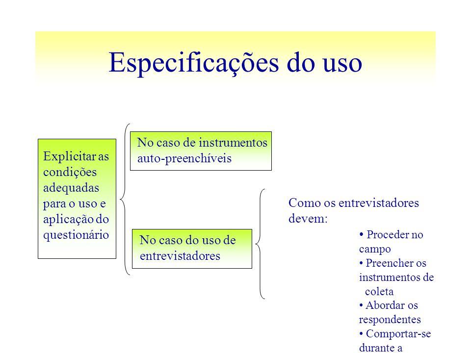 Especificações do uso Explicitar as condições adequadas para o uso e aplicação do questionário No caso de instrumentos auto-preenchíveis No caso do us