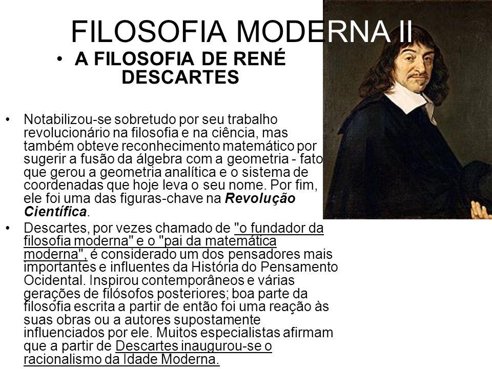 FILOSOFIA MODERNA II A FILOSOFIA DE RENÉ DESCARTES Notabilizou-se sobretudo por seu trabalho revolucionário na filosofia e na ciência, mas também obte