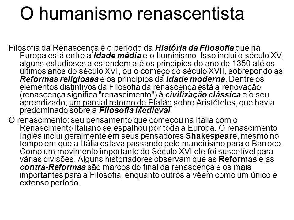 O humanismo renascentista Filosofia da Renascença é o período da História da Filosofia que na Europa está entre a Idade média e o Iluminismo. Isso inc