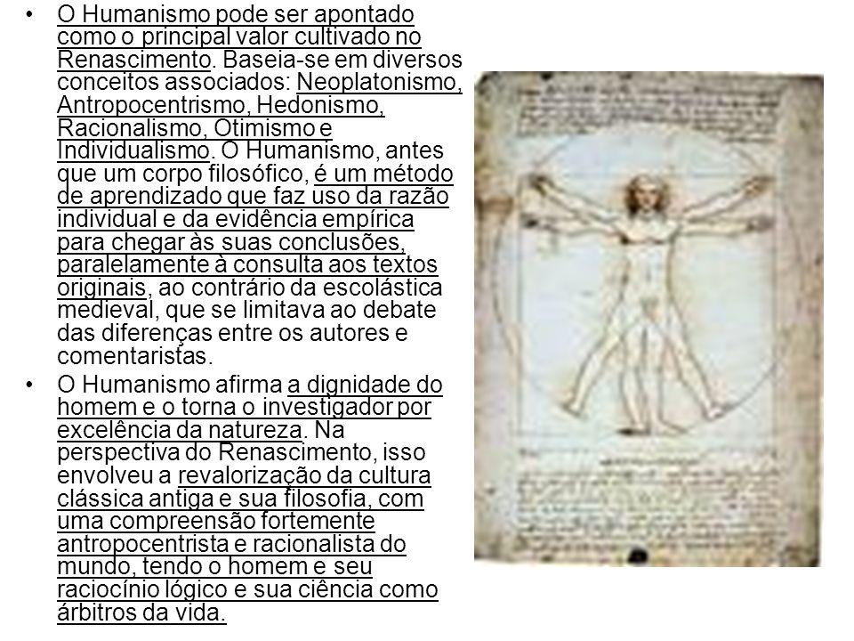 O Humanismo pode ser apontado como o principal valor cultivado no Renascimento. Baseia-se em diversos conceitos associados: Neoplatonismo, Antropocent