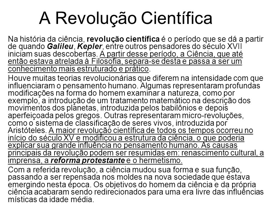 A Revolução Científica Na história da ciência, revolução científica é o período que se dá a partir de quando Galileu, Kepler, entre outros pensadores