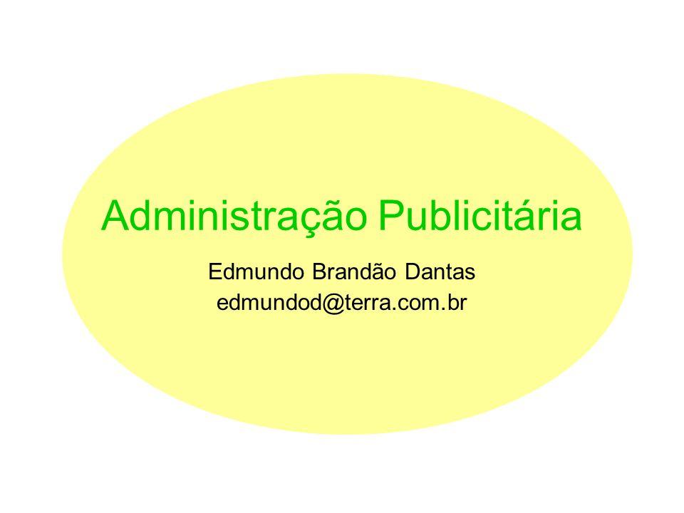 Administração Publicitária Edmundo Brandão Dantas edmundod@terra.com.br