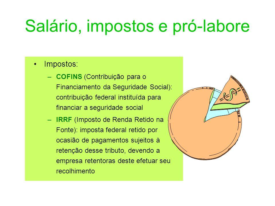 Salário, impostos e pró-labore Impostos: –COFINS (Contribuição para o Financiamento da Seguridade Social): contribuição federal instituída para financ