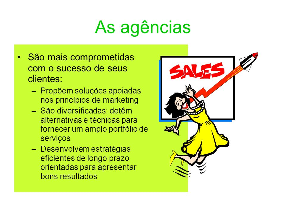 As agências São mais comprometidas com o sucesso de seus clientes: –Propõem soluções apoiadas nos princípios de marketing –São diversificadas: detêm a