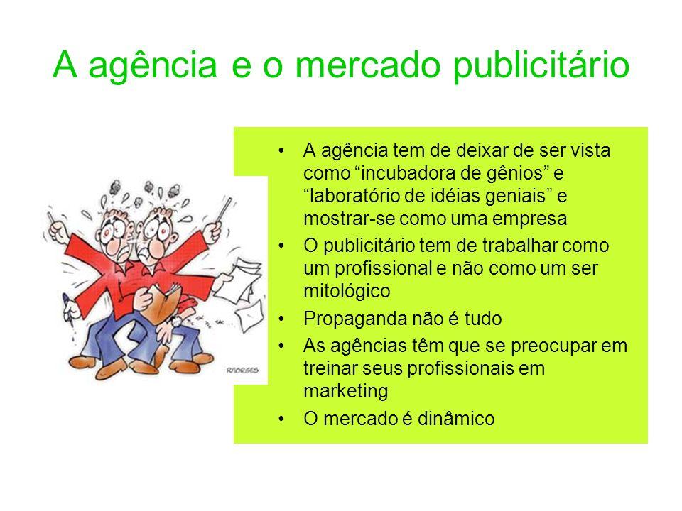 A agência e o mercado publicitário A agência tem de deixar de ser vista como incubadora de gênios e laboratório de idéias geniais e mostrar-se como um