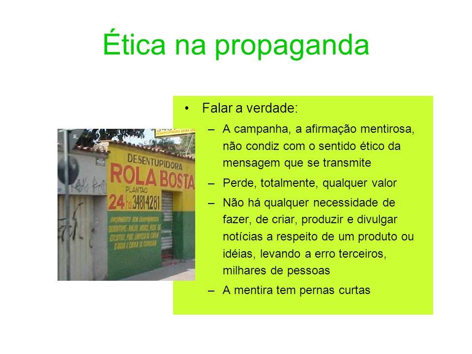 Ética na propaganda Falar a verdade: –A campanha, a afirmação mentirosa, não condiz com o sentido ético da mensagem que se transmite –Perde, totalment