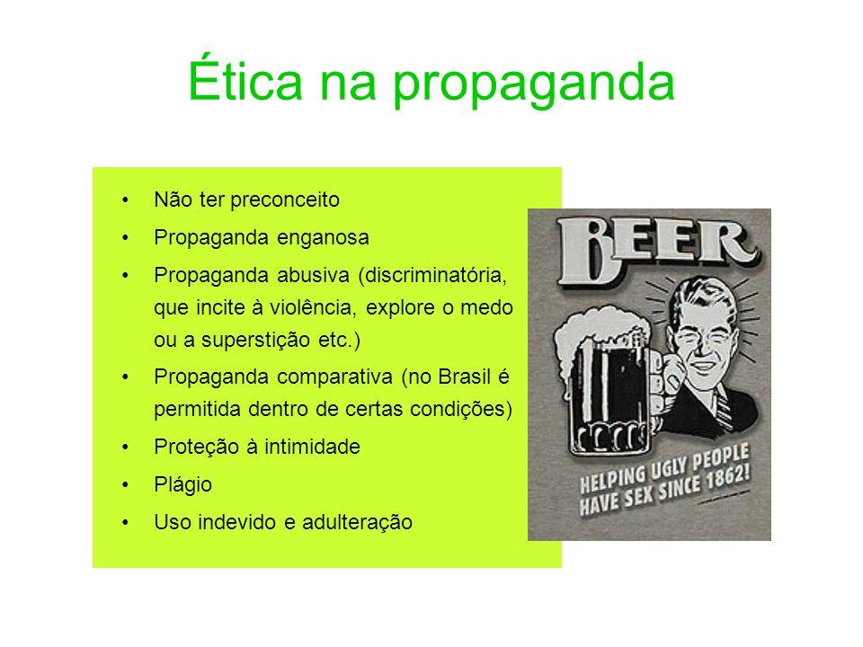 Ética na propaganda Não ter preconceito Propaganda enganosa Propaganda abusiva (discriminatória, que incite à violência, explore o medo ou a superstiç