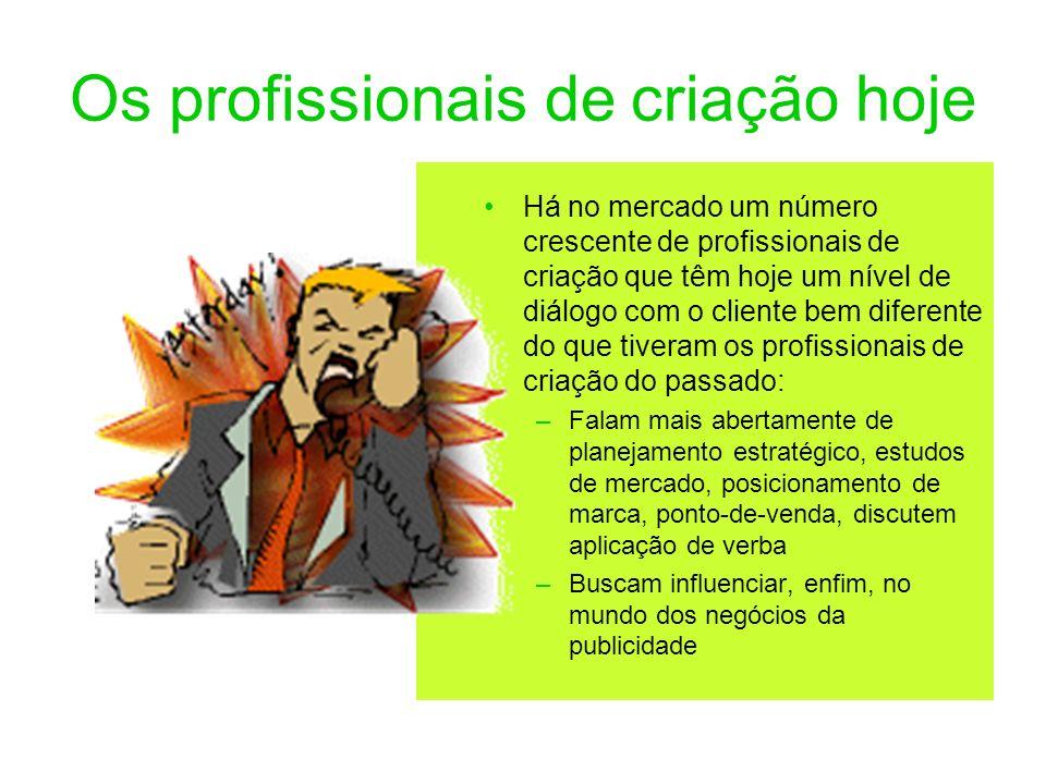 Os profissionais de criação hoje Há no mercado um número crescente de profissionais de criação que têm hoje um nível de diálogo com o cliente bem dife