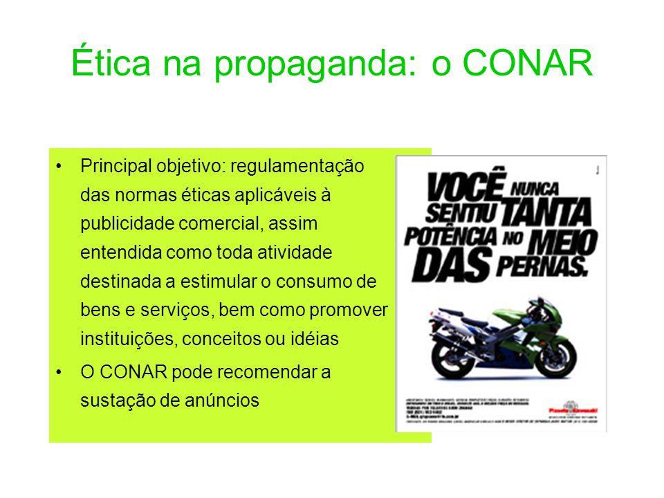 Ética na propaganda: o CONAR Principal objetivo: regulamentação das normas éticas aplicáveis à publicidade comercial, assim entendida como toda ativid