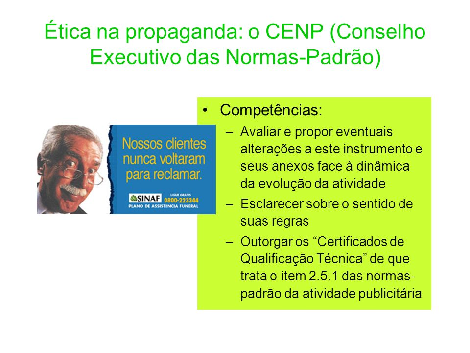 Ética na propaganda: o CENP (Conselho Executivo das Normas-Padrão) Competências: –Avaliar e propor eventuais alterações a este instrumento e seus anex