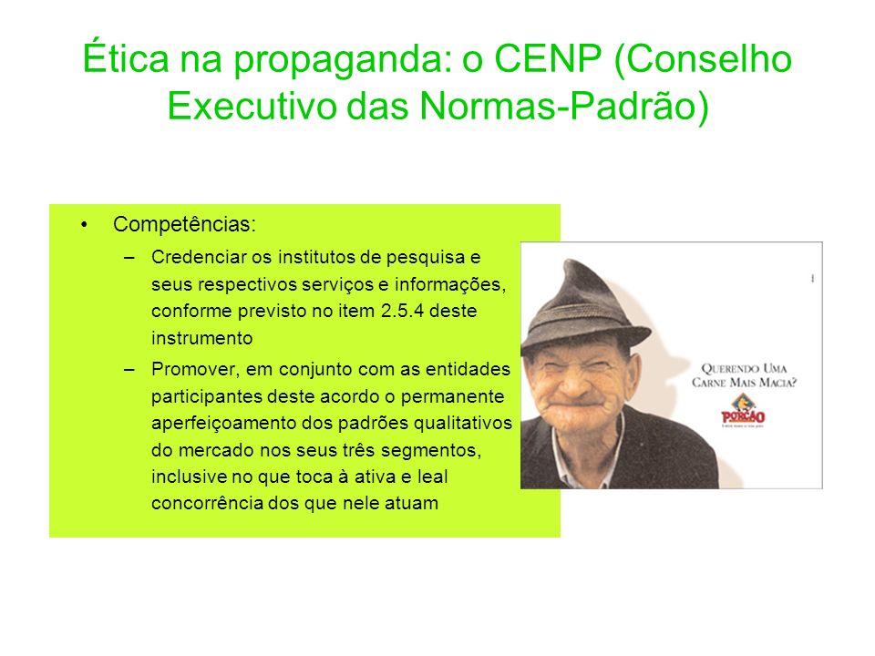 Ética na propaganda: o CENP (Conselho Executivo das Normas-Padrão) Competências: –Credenciar os institutos de pesquisa e seus respectivos serviços e i
